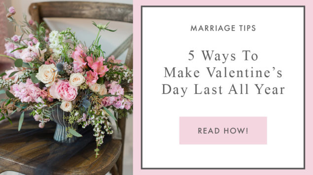 5 Ways to Make Valentine's Day Last All Year